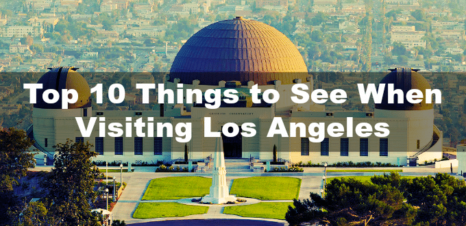 top 10 things to see when visiting los angeles things to
