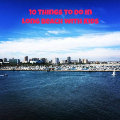 10 Things to do in Long Beach with Kids