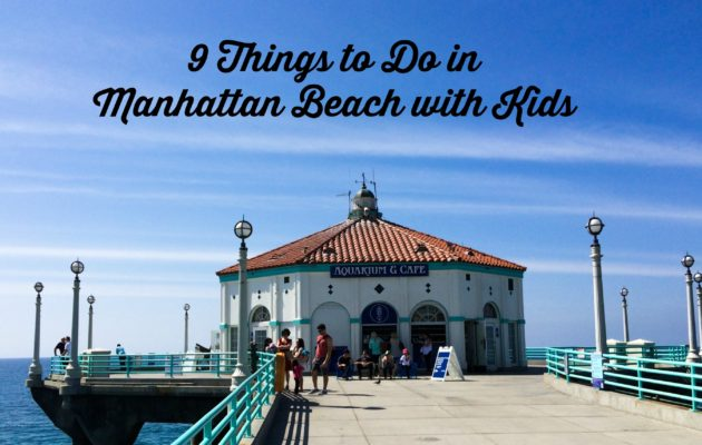 9 Things to do in Manhattan Beach with Kids