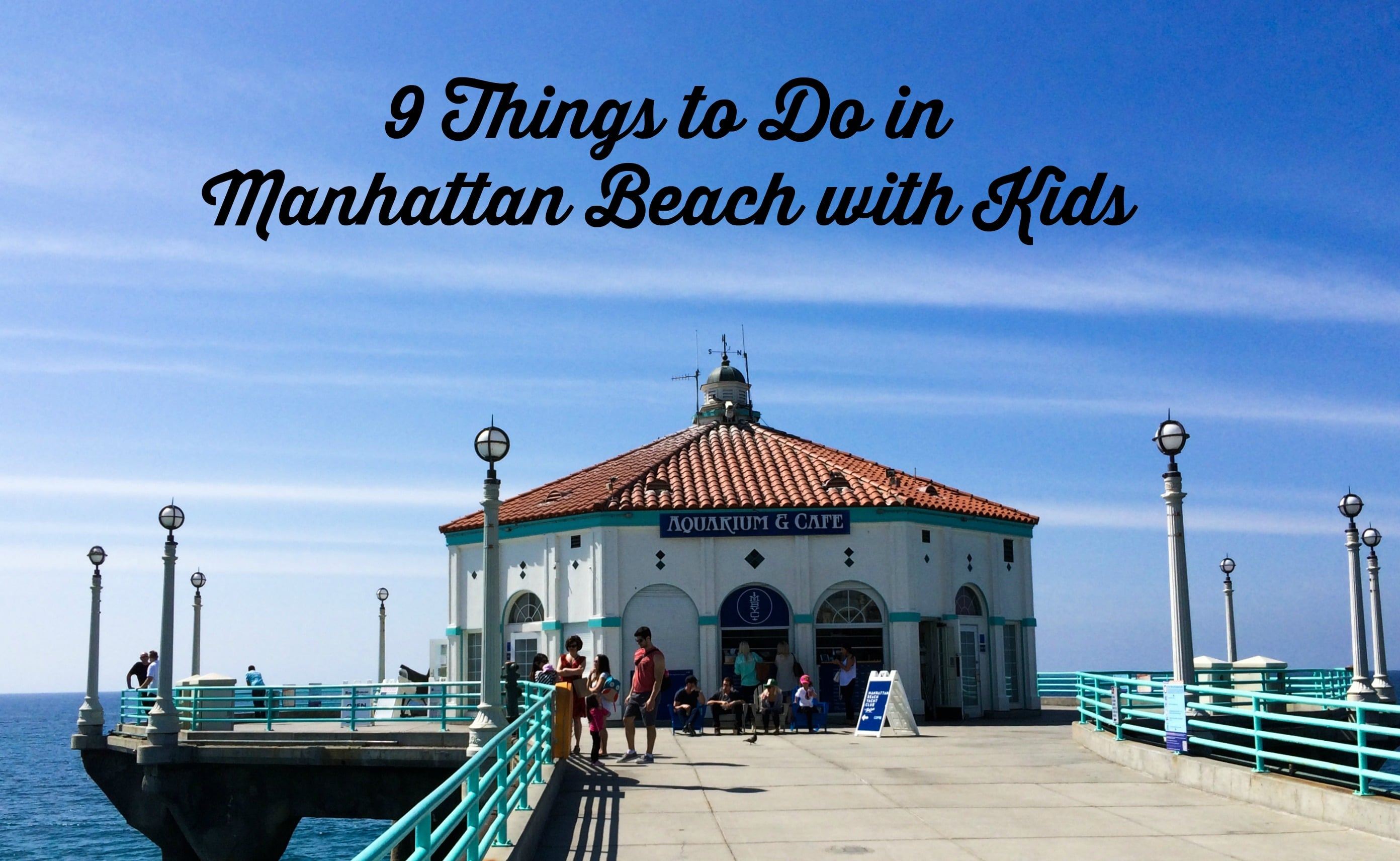 9 Things To Do In Manhattan Beach With Kids Momsla
