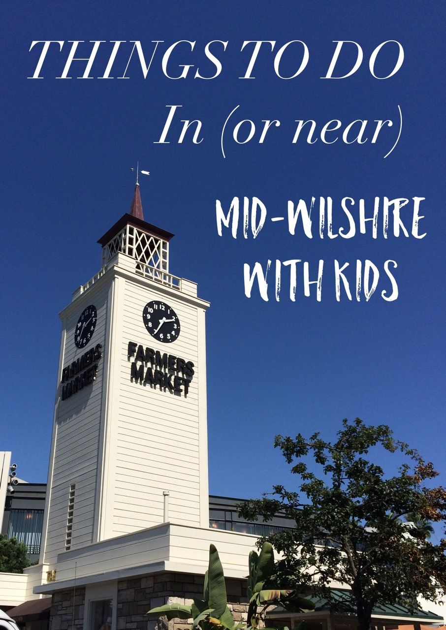 Things to do in (or near) the Mid-Wilshire neighborhood in Los Angeles with kids