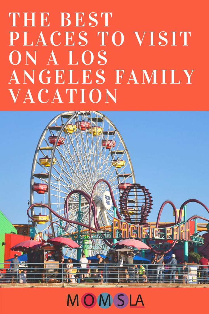 10 great ideas for a los angeles family vacation momsla for Best vacation spots in los angeles