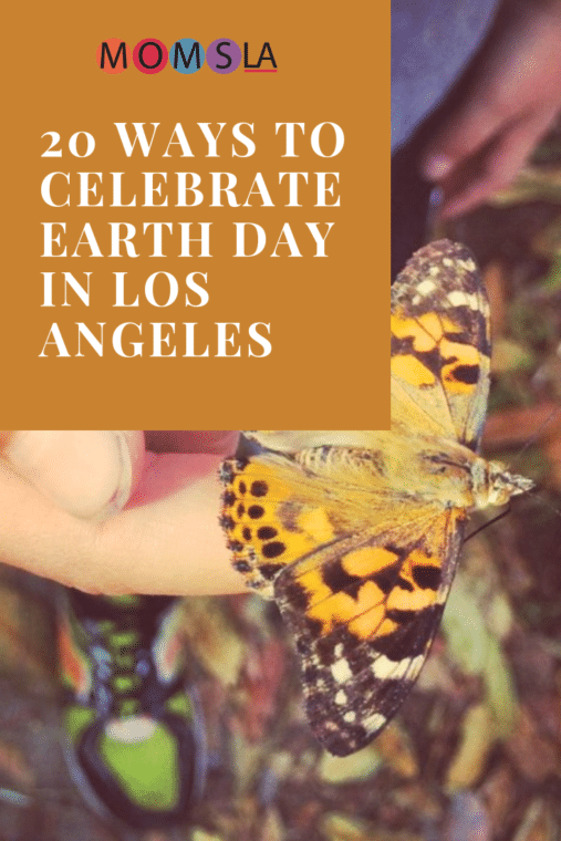 20 Ways to celebrate earth day in Los Angeles. #losangeles #earthday #butterfly #familytravel #familyevents