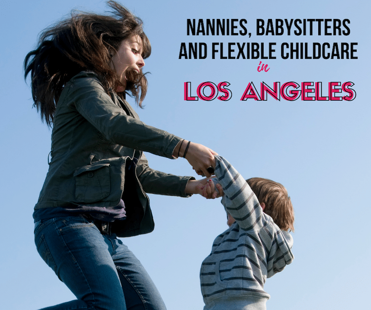nannies, babysitters, and flexible childcare in Los Angeles