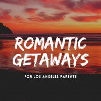 romantic getaways for Los Angeles parents