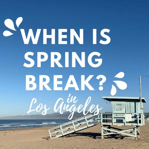 when is spring break in Los Angeles